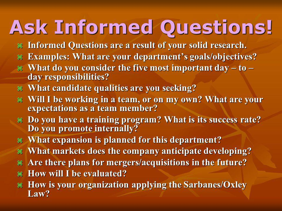 Ask Informed Questions.  Informed Questions are a result of your solid research.