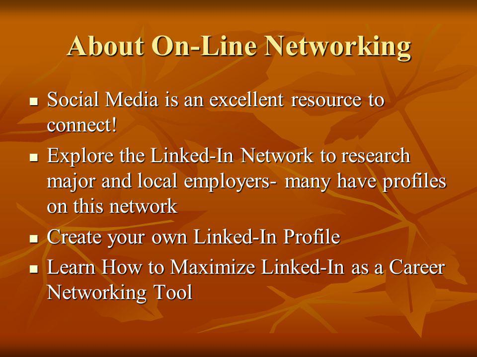 About On-Line Networking Social Media is an excellent resource to connect.