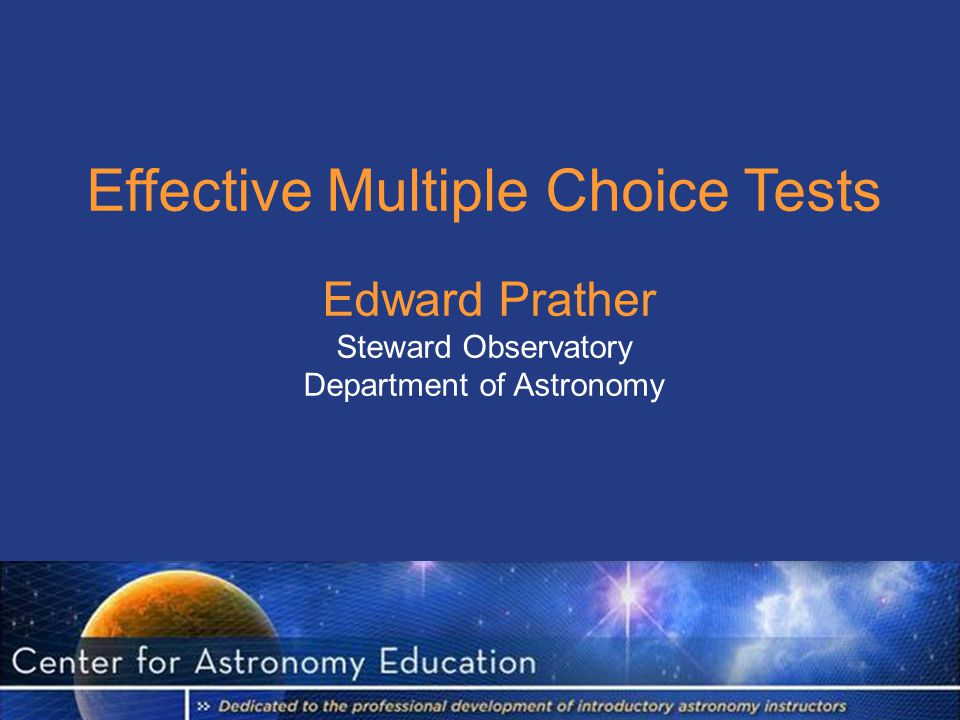 Effective Multiple Choice Tests Edward Prather Steward Observatory Department of Astronomy