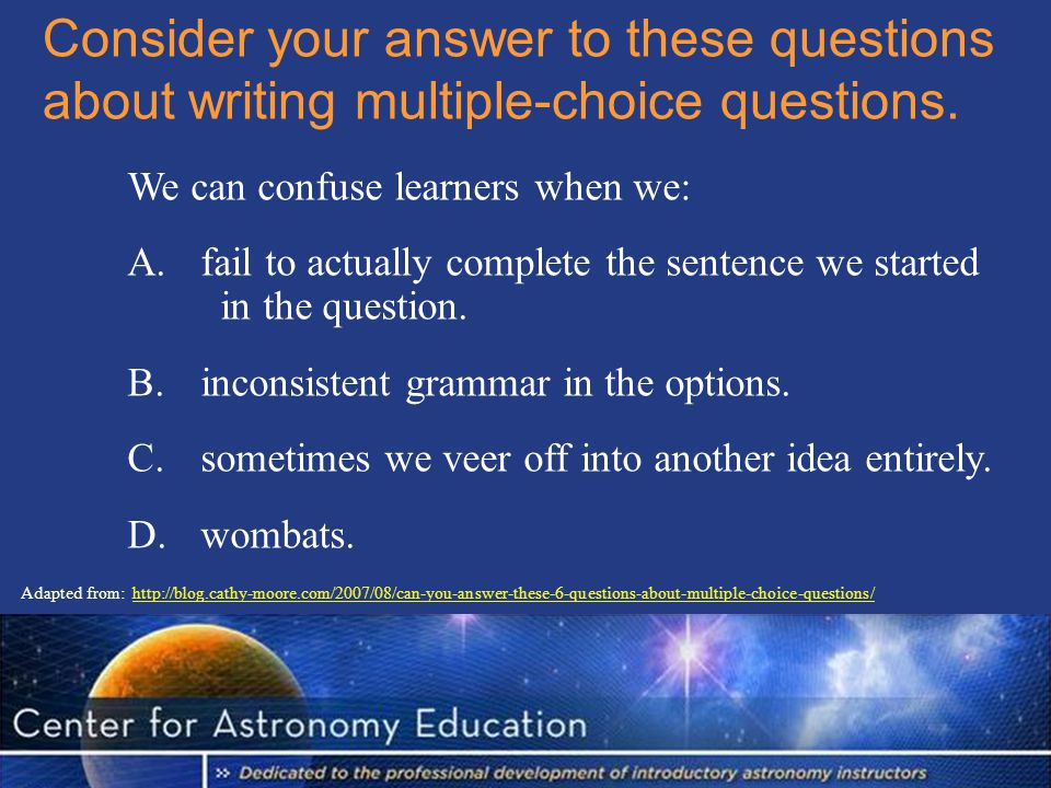 Consider your answer to these questions about writing multiple-choice questions.