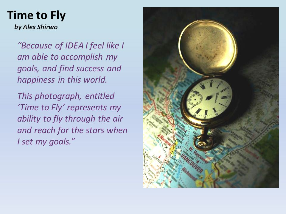 "Time to Fly by Alex Shirwo ""Because of IDEA I feel like I am able to accomplish my goals, and find success and happiness in this world. This photograp"