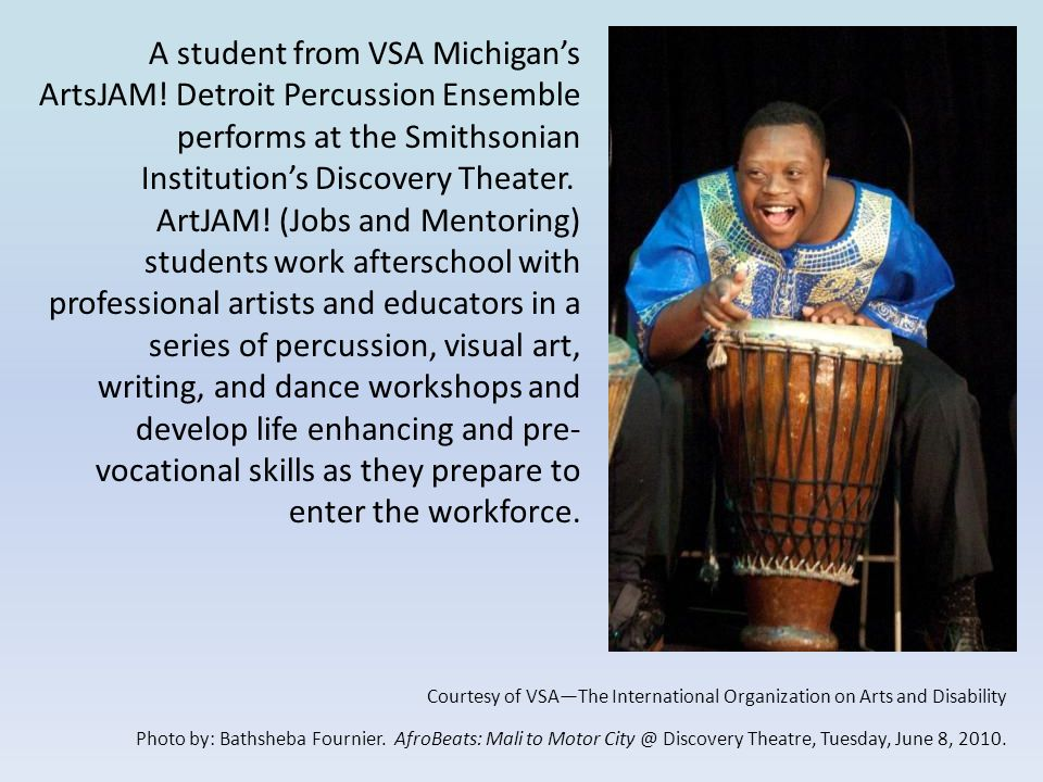 A student from VSA Michigan's ArtsJAM! Detroit Percussion Ensemble performs at the Smithsonian Institution's Discovery Theater. ArtJAM! (Jobs and Ment