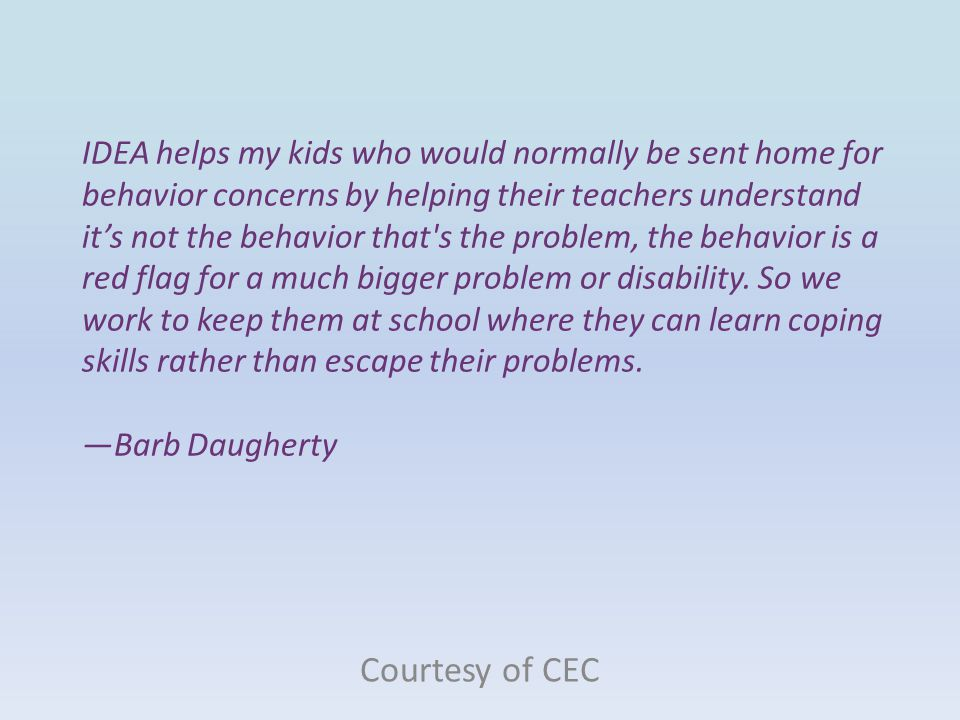 IDEA helps my kids who would normally be sent home for behavior concerns by helping their teachers understand it's not the behavior that's the problem