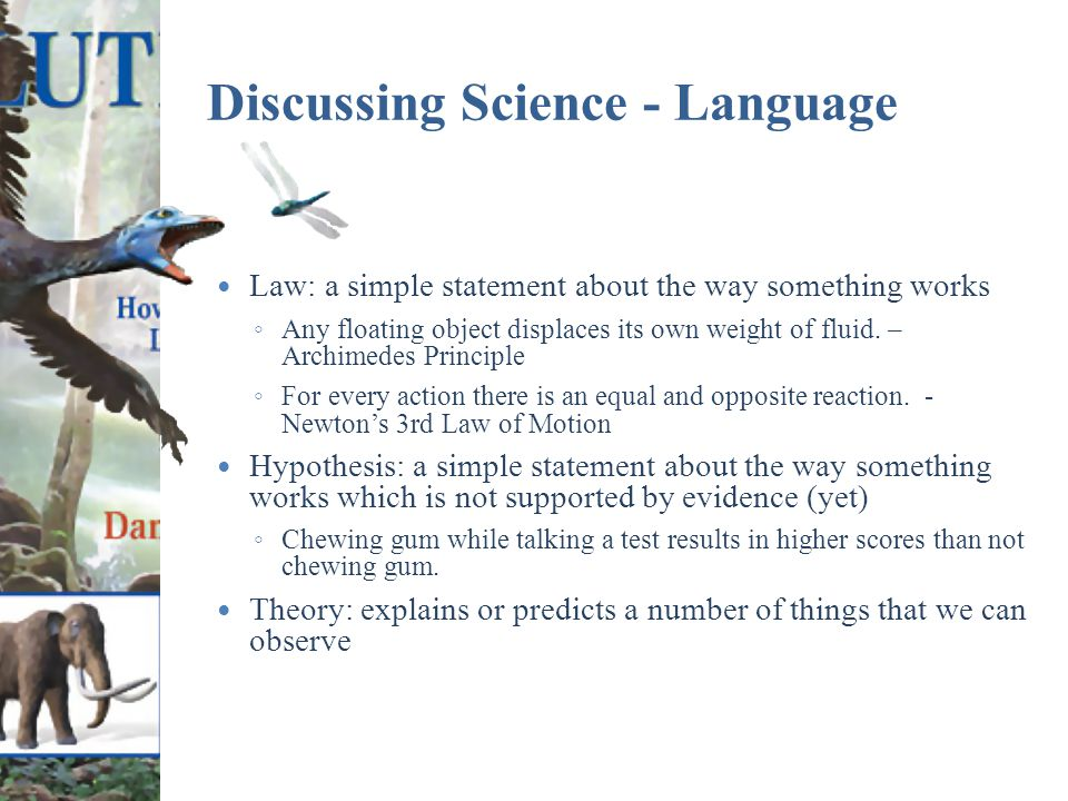 Discussing Science - Language Law: a simple statement about the way something works ◦ Any floating object displaces its own weight of fluid.