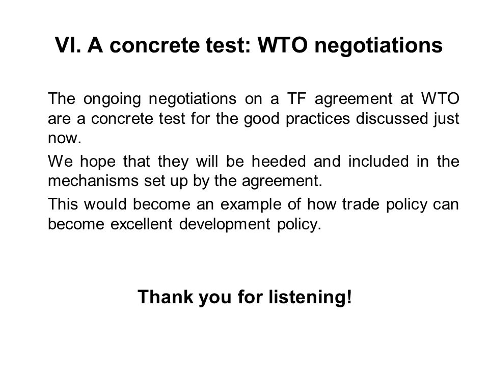 VI. A concrete test: WTO negotiations The ongoing negotiations on a TF agreement at WTO are a concrete test for the good practices discussed just now.
