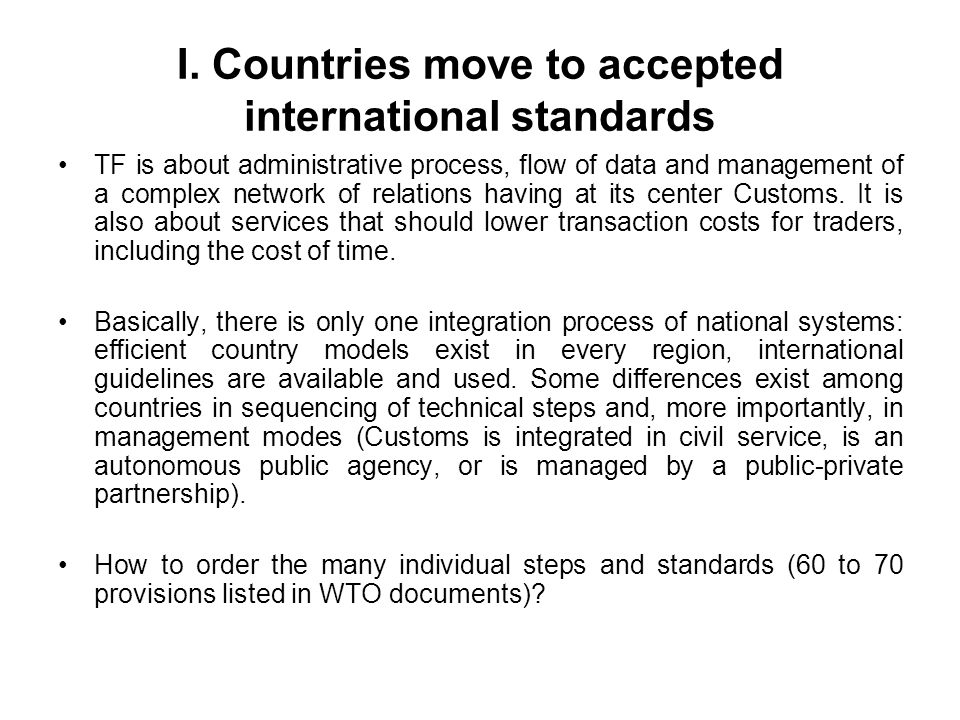 I. Countries move to accepted international standards TF is about administrative process, flow of data and management of a complex network of relation
