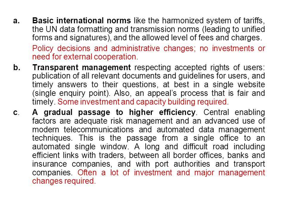 a.Basic international norms like the harmonized system of tariffs, the UN data formatting and transmission norms (leading to unified forms and signatures), and the allowed level of fees and charges.