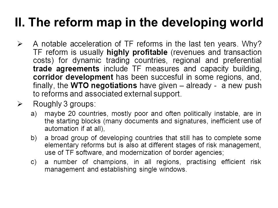 II. The reform map in the developing world  A notable acceleration of TF reforms in the last ten years. Why? TF reform is usually highly profitable (