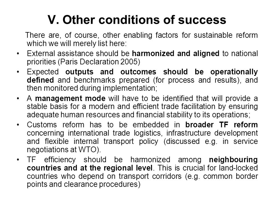 V. Other conditions of success There are, of course, other enabling factors for sustainable reform which we will merely list here: External assistance