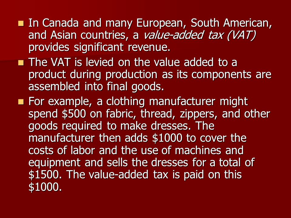 In Canada and many European, South American, and Asian countries, a value-added tax (VAT) provides significant revenue. In Canada and many European, S