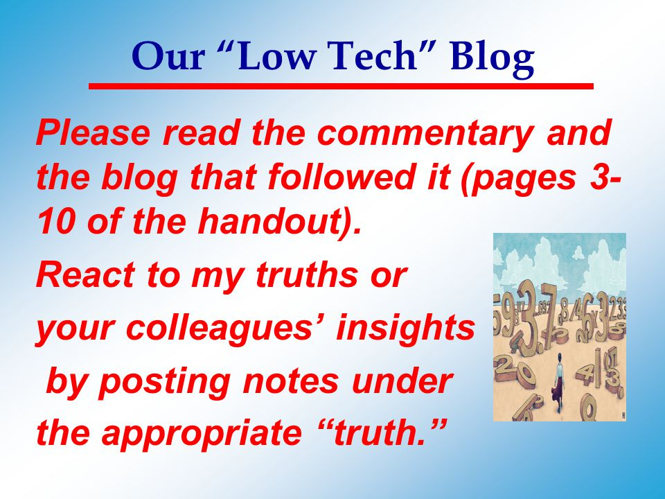 """Our """"Low Tech"""" Blog Please read the commentary and the blog that followed it (pages 3- 10 of the handout). React to my truths or your colleagues' insi"""