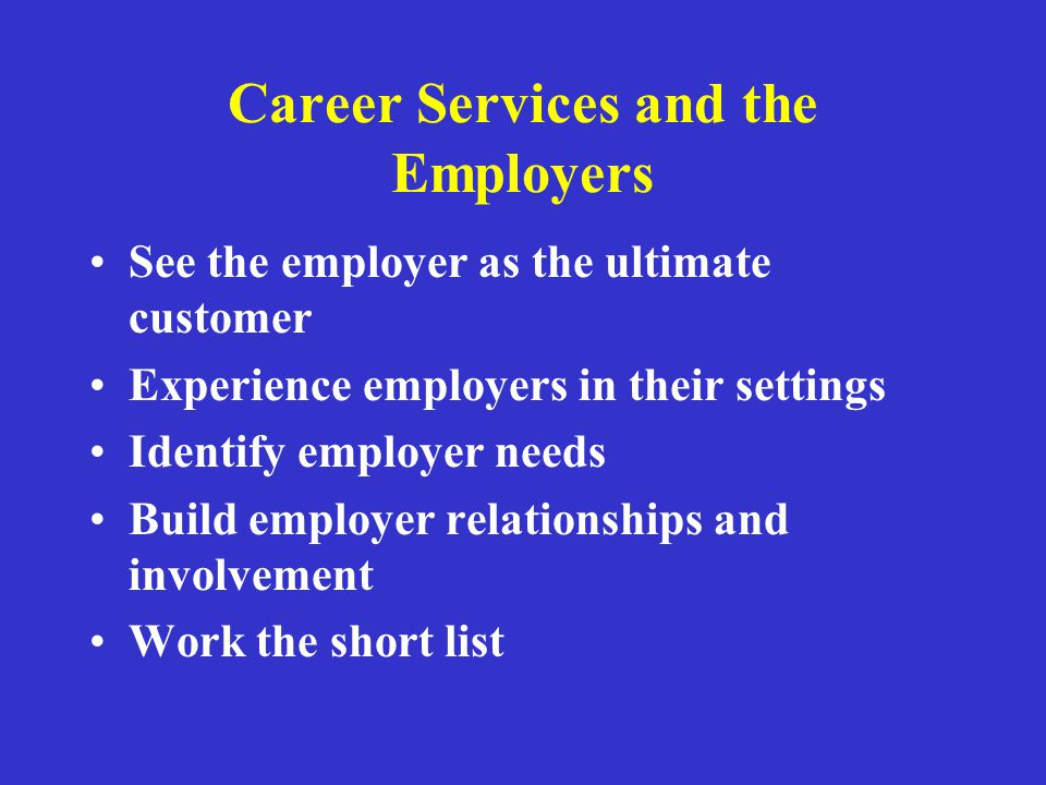Career Services Mission and Core Values Develop a career services department mission statement and core values that define the role of placement assistance, graduate and student career counseling, and employer relationships.