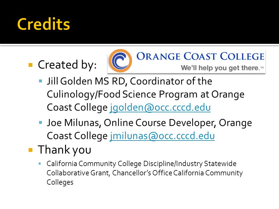  Created by:  Jill Golden MS RD, Coordinator of the Culinology/Food Science Program at Orange Coast College  Joe Milunas, Online Course Developer, Orange Coast College  Thank you  California Community College Discipline/Industry Statewide Collaborative Grant, Chancellor's Office California Community Colleges