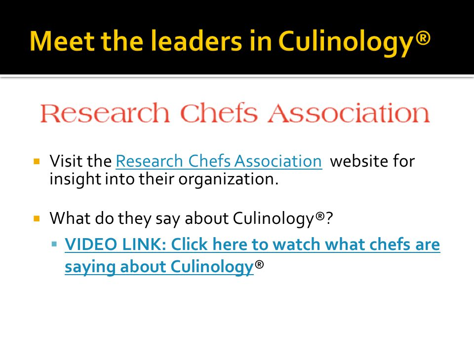  Visit the Research Chefs Association website for insight into their organization.Research Chefs Association  What do they say about Culinology®.