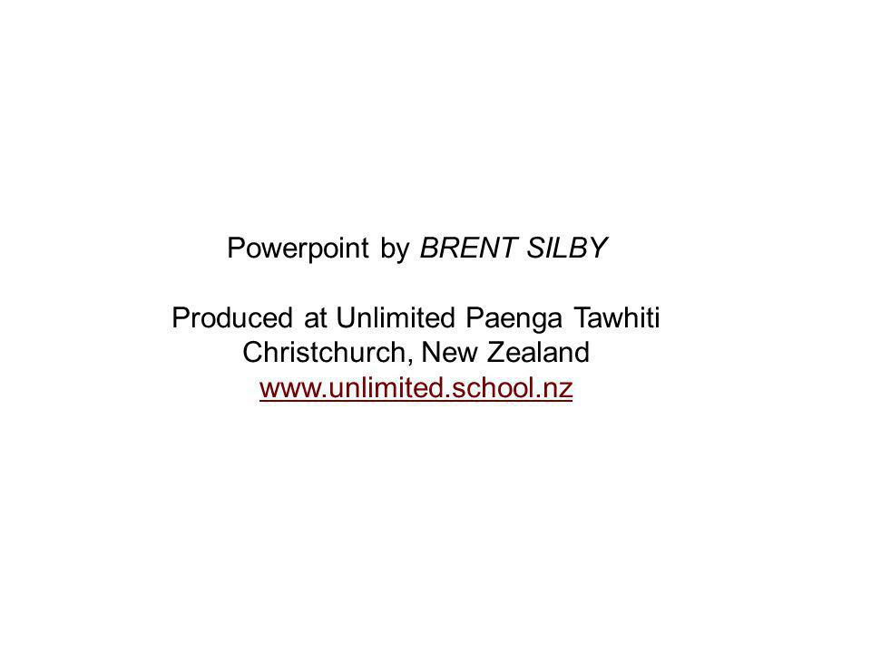Powerpoint by BRENT SILBY Produced at Unlimited Paenga Tawhiti Christchurch, New Zealand www.unlimited.school.nz www.unlimited.school.nz