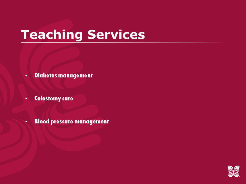 Teaching Services  Diabetes management  Colostomy care  Blood pressure management