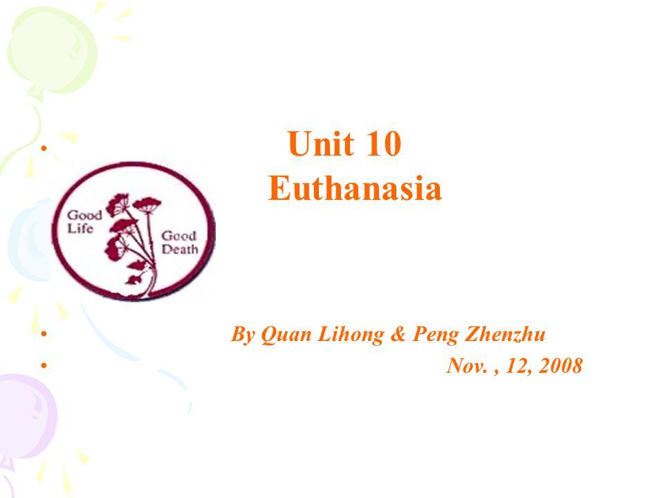 Unit 10 Euthanasia By Quan Lihong & Peng Zhenzhu Nov., 12, 2008