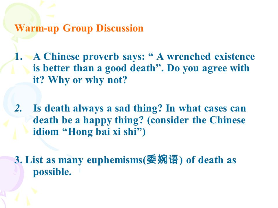 Warm-up Group Discussion 1.A Chinese proverb says: A wrenched existence is better than a good death .