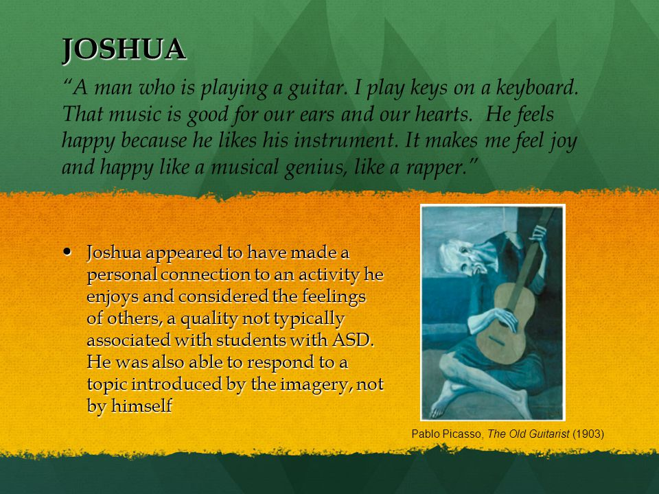 JOSHUA Joshua appeared to have made a personal connection to an activity he enjoys and considered the feelings of others, a quality not typically associated with students with ASD.