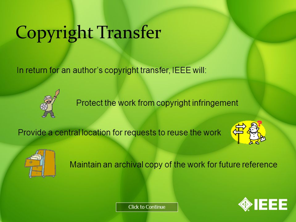 Other Retained Rights These rights include: Click to Continue A list of authors' retained rights can be found on the IEEE Copyright Form.