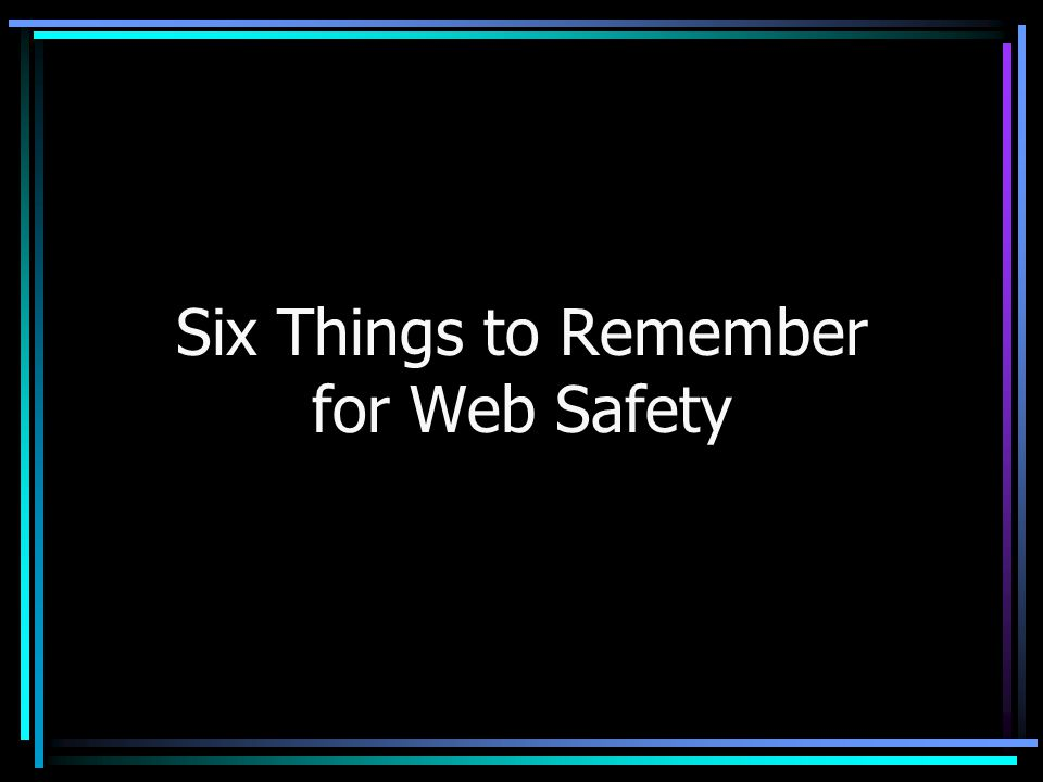 (5) Your parents want you to be safe.