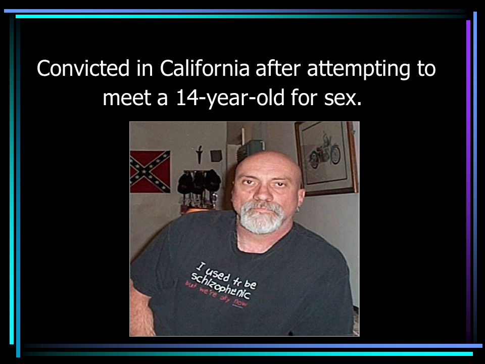 Convicted in California after attempting to meet a 14-year-old for sex.
