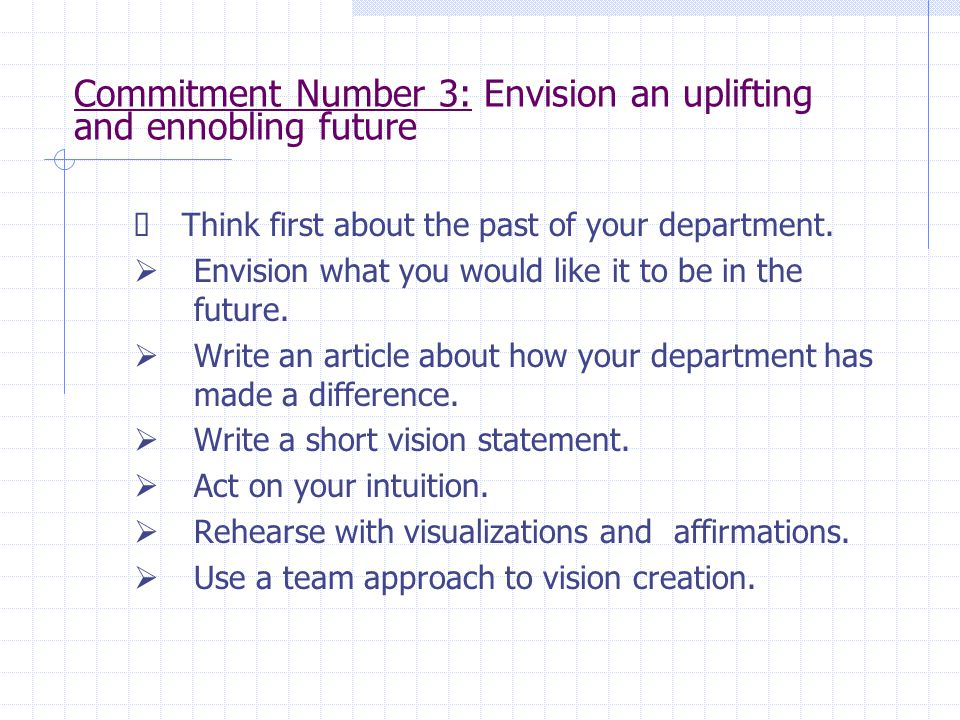 Commitment Number 3: Envision an uplifting and ennobling future  Think first about the past of your department.  Envision what you would like it to