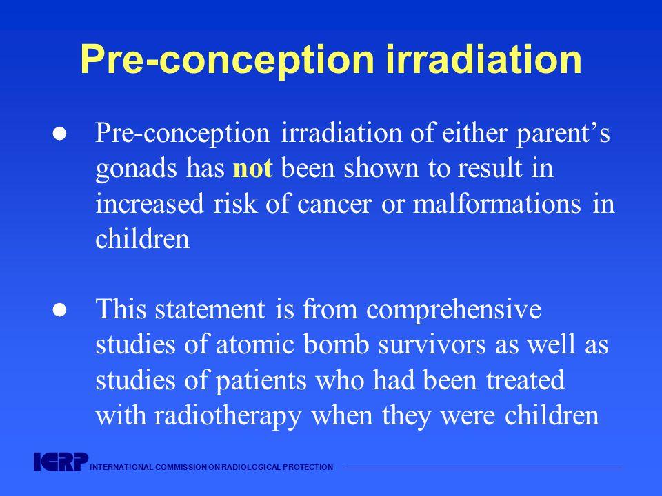 INTERNATIONAL COMMISSION ON RADIOLOGICAL PROTECTION —————————————————————————————————————— Pre-conception irradiation Pre-conception irradiation of ei