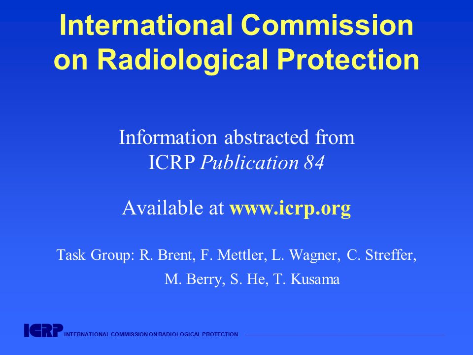 INTERNATIONAL COMMISSION ON RADIOLOGICAL PROTECTION —————————————————————————————————————— Risks in a pregnant population not exposed to radiation Risks: - Spontaneous abortion> 15% - Incidence of genetic abnormalities4-10% - Intrauterine growth retardation4% - Incidence of major malformation2-4%