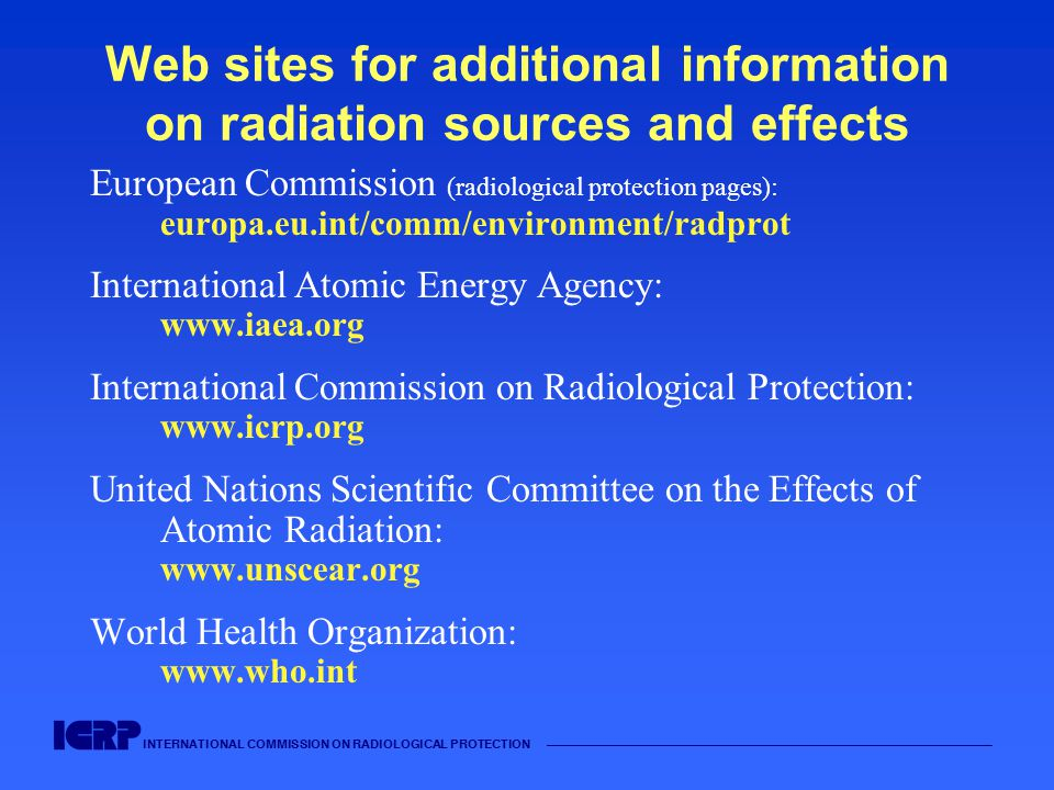 INTERNATIONAL COMMISSION ON RADIOLOGICAL PROTECTION —————————————————————————————————————— Web sites for additional information on radiation sources a