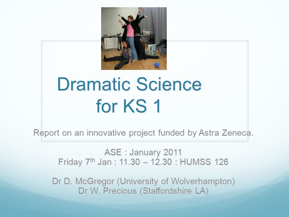 Dramatic Science for KS 1 Report on an innovative project funded by Astra Zeneca.