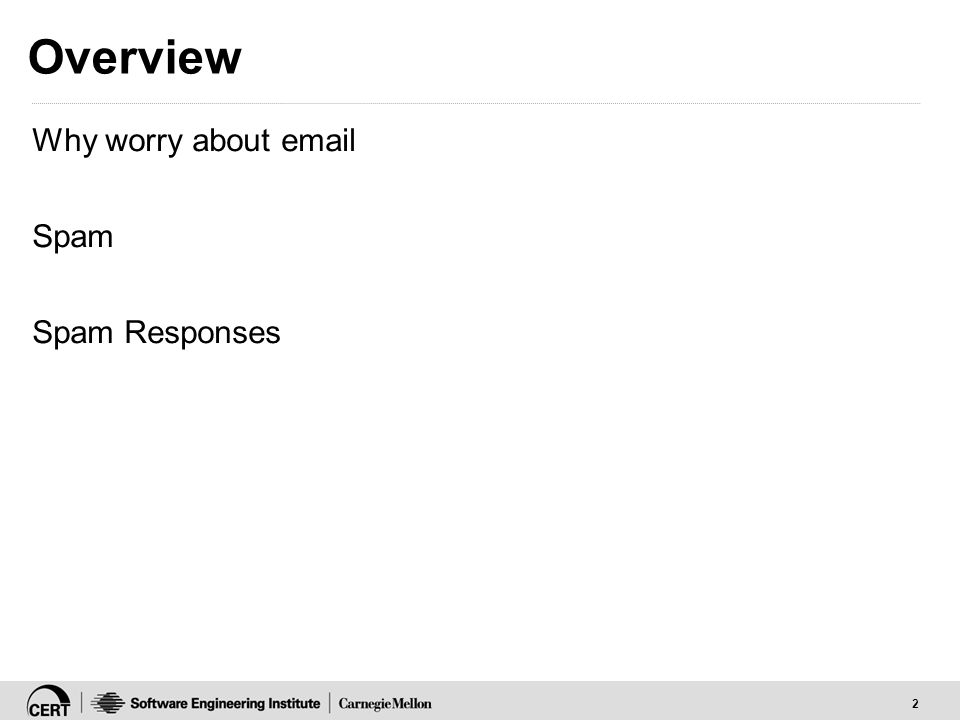 2 Overview Why worry about email Spam Spam Responses