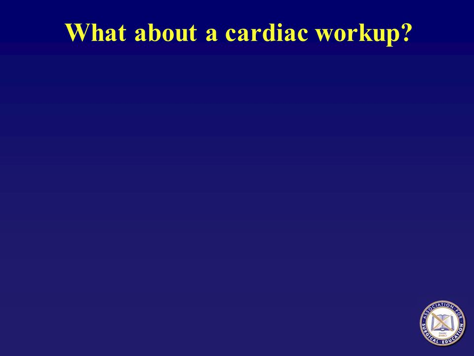 What about a cardiac workup