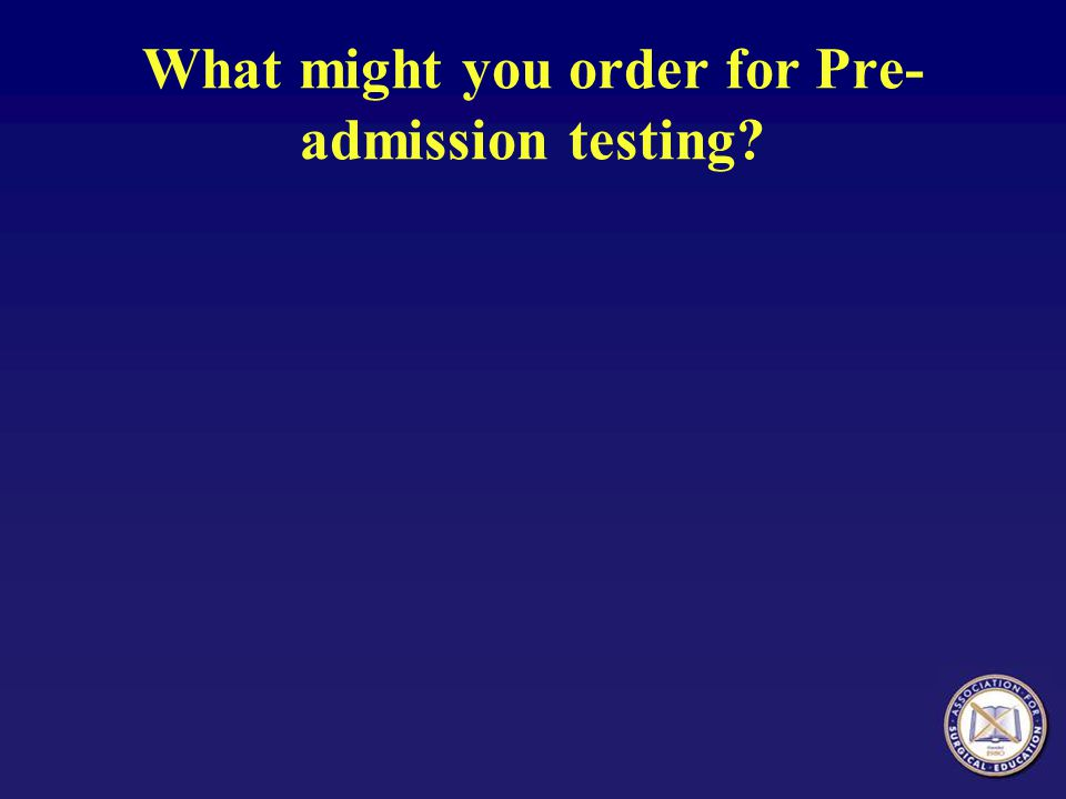 What might you order for Pre- admission testing