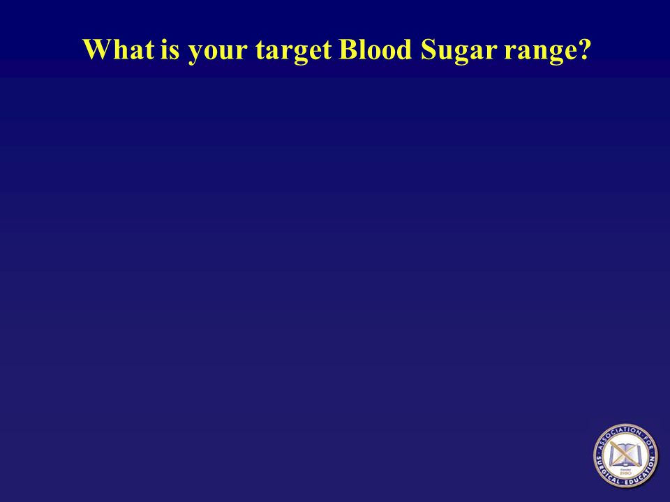 What is your target Blood Sugar range