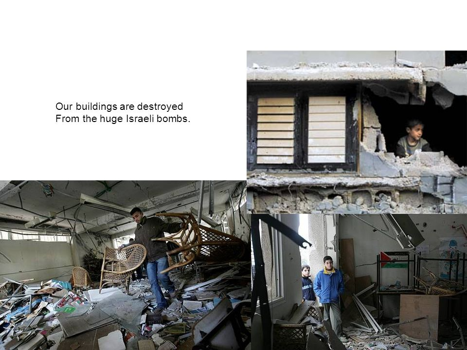 Our buildings are destroyed From the huge Israeli bombs.
