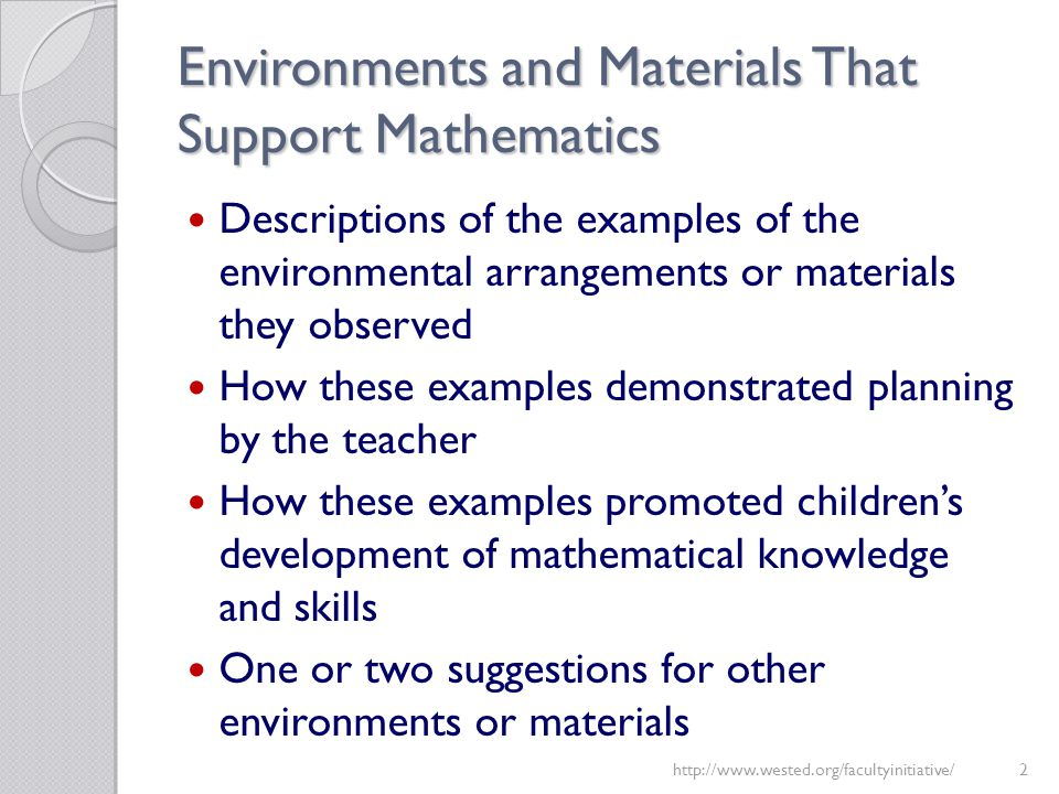 Environments and Materials That Support Mathematics Descriptions of the examples of the environmental arrangements or materials they observed How thes