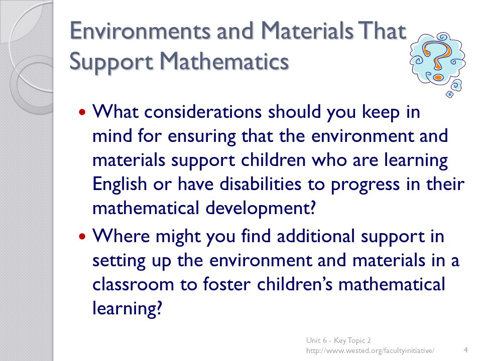 Environments and Materials That Support Mathematics What considerations should you keep in mind for ensuring that the environment and materials suppor