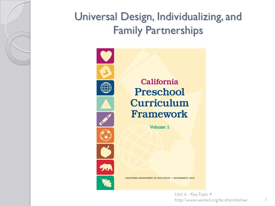 Universal Design, Individualizing, and Family Partnerships Unit 6 - Key Topic 4 http://www.wested.org/facultyinitiative/1