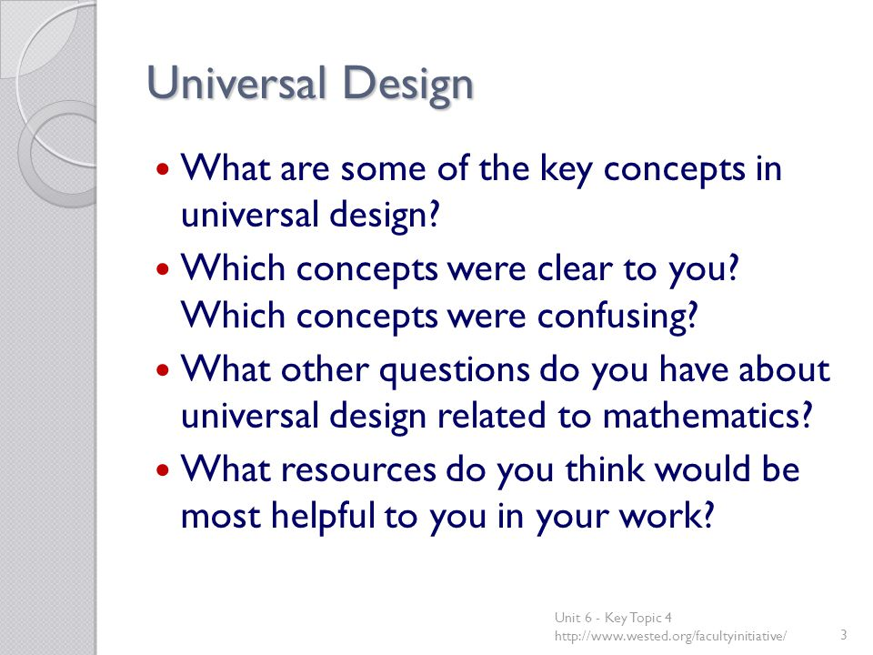 Universal Design What are some of the key concepts in universal design? Which concepts were clear to you? Which concepts were confusing? What other qu