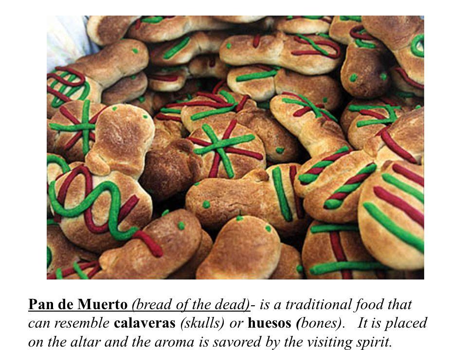 Pan de Muerto (bread of the dead)- is a traditional food that can resemble calaveras (skulls) or huesos (bones).