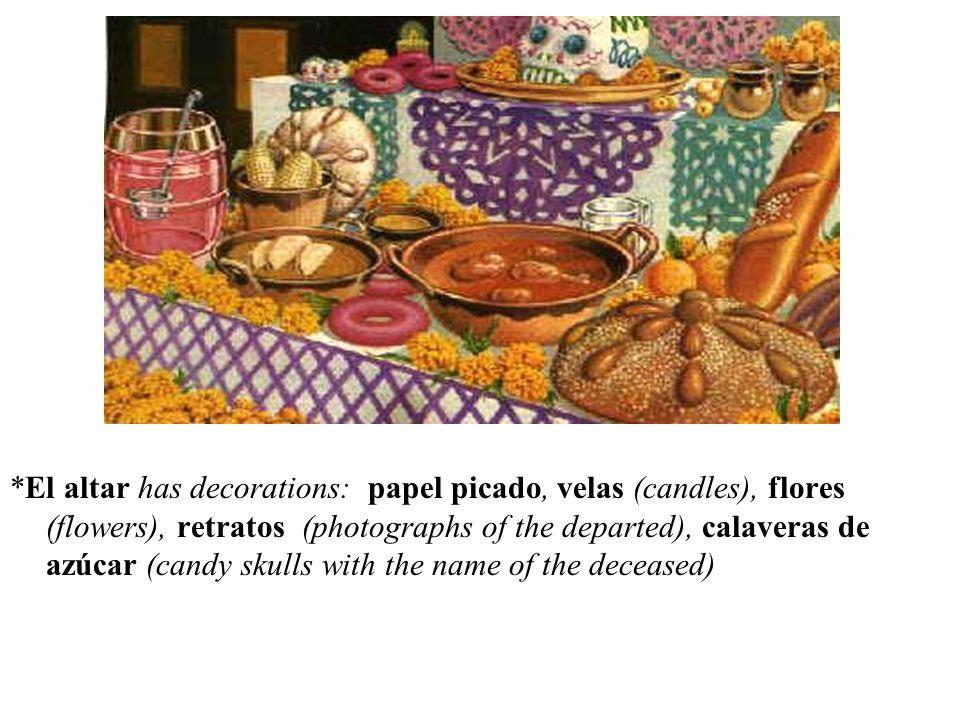 *El altar has decorations: papel picado, velas (candles), flores (flowers), retratos (photographs of the departed), calaveras de azúcar (candy skulls with the name of the deceased)