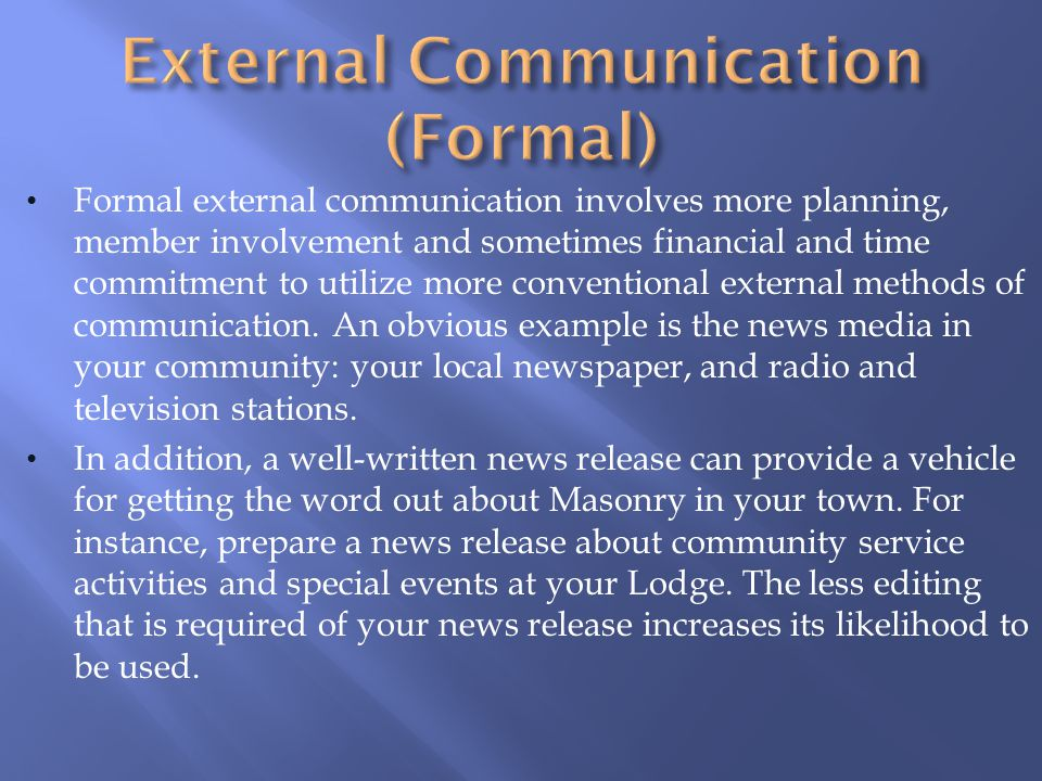Formal external communication involves more planning, member involvement and sometimes financial and time commitment to utilize more conventional external methods of communication.