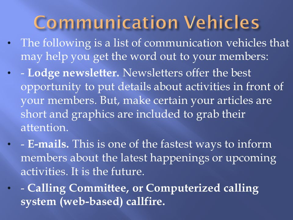 The following is a list of communication vehicles that may help you get the word out to your members: - Lodge newsletter.