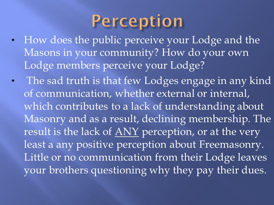 How does the public perceive your Lodge and the Masons in your community.