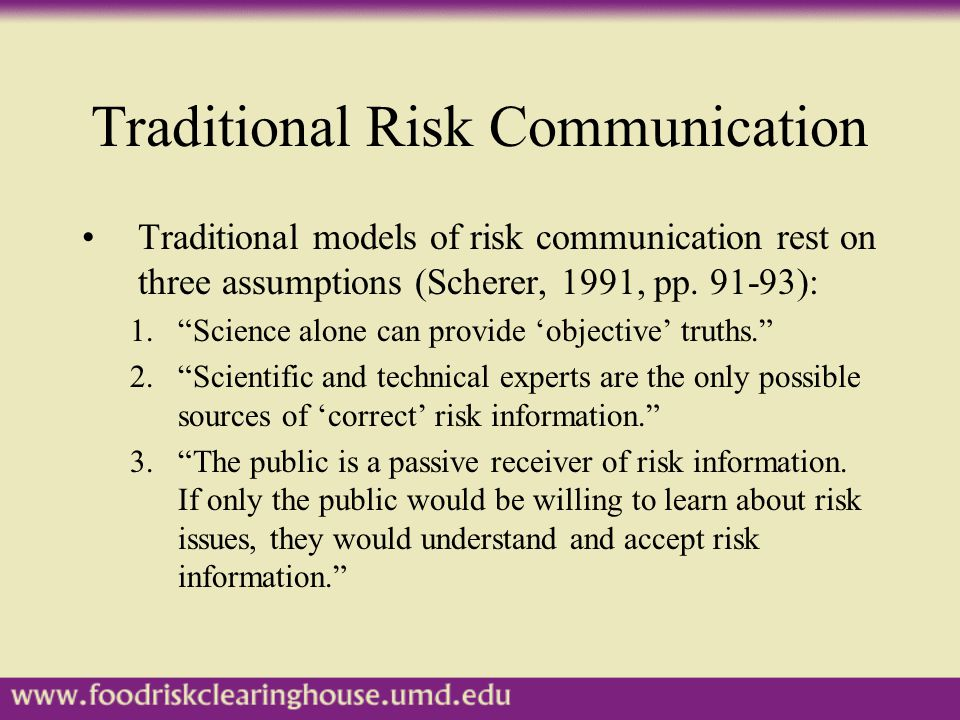 Traditional Risk Communication Traditional models of risk communication rest on three assumptions (Scherer, 1991, pp.