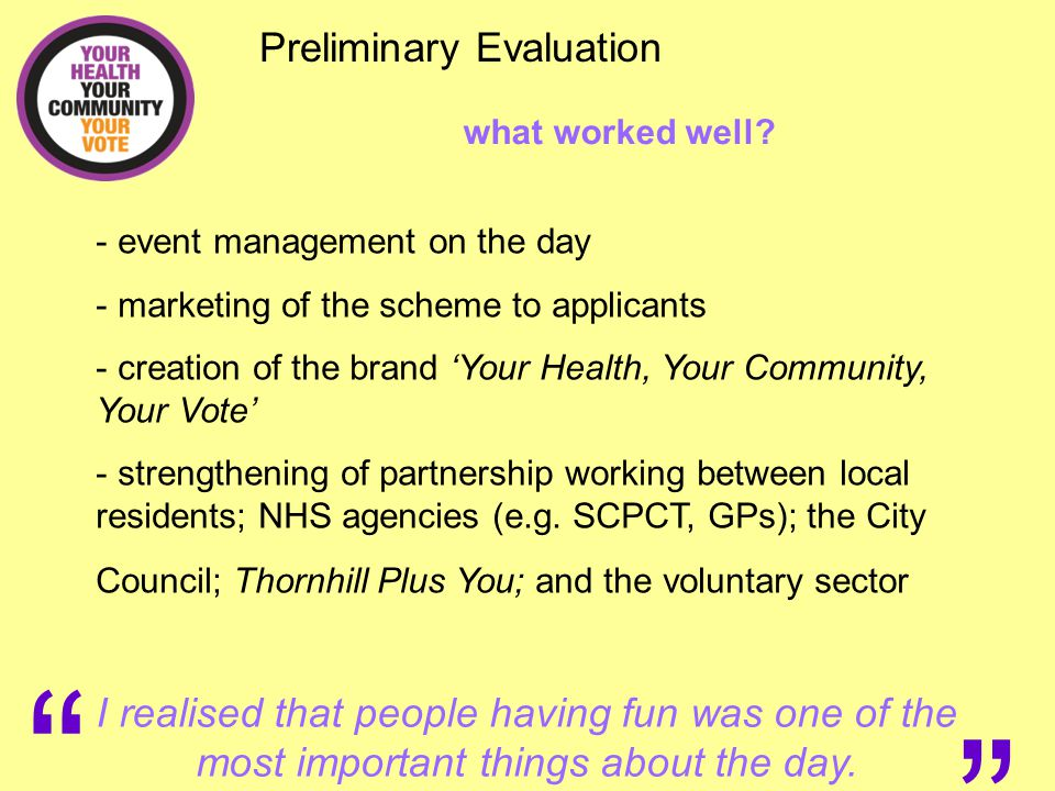 """Preliminary Evaluation what worked well? """" """" I realised that people having fun was one of the most important things about the day. - event management"""