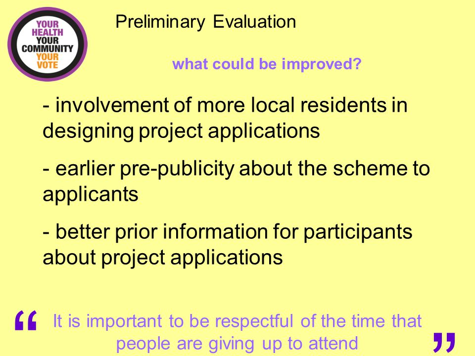 """Preliminary Evaluation what could be improved? """" """" It is important to be respectful of the time that people are giving up to attend - involvement of m"""