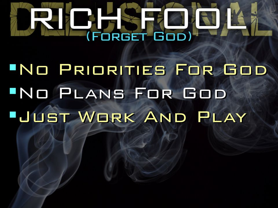  No Priorities For God  No Plans For God  Just Work And Play  No Priorities For God  No Plans For God  Just Work And Play