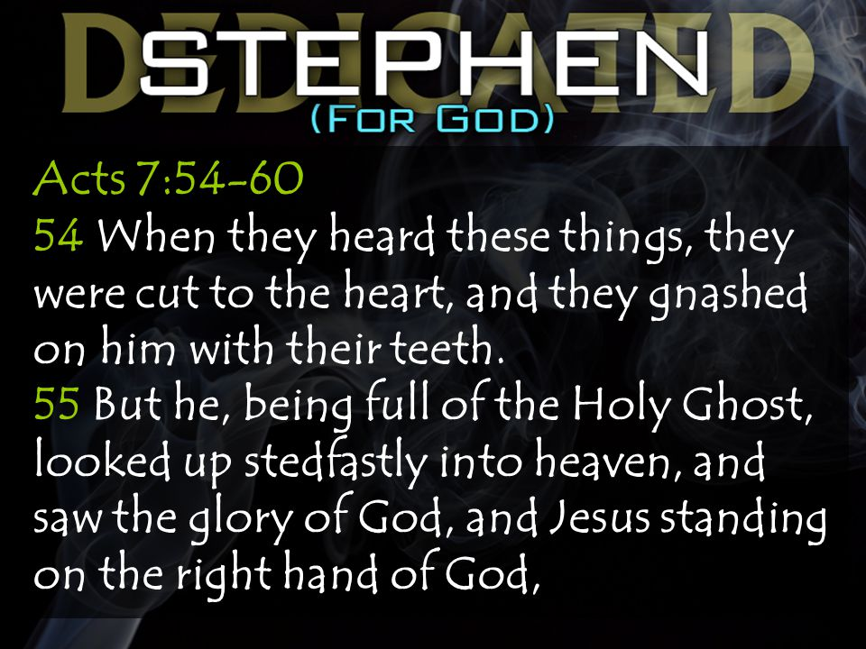 Acts 7:54-60 54 When they heard these things, they were cut to the heart, and they gnashed on him with their teeth.